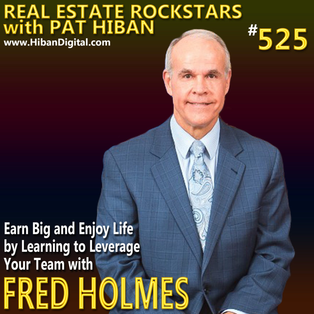 525: Earn Big and Enjoy Life by Learning to Leverage Your Team with Fred Holmes
