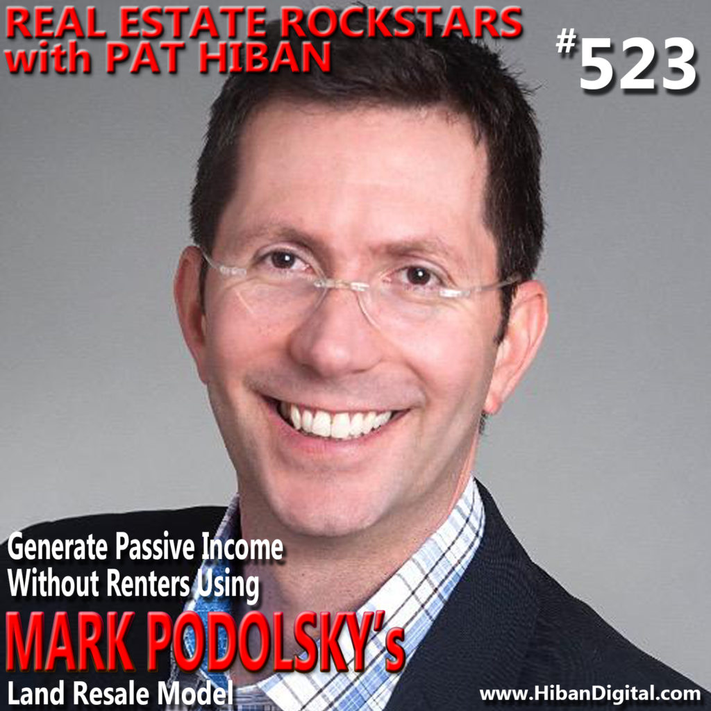 523: Generate Passive Income Without Renters Using Mark Podolsky's Land Resale Model