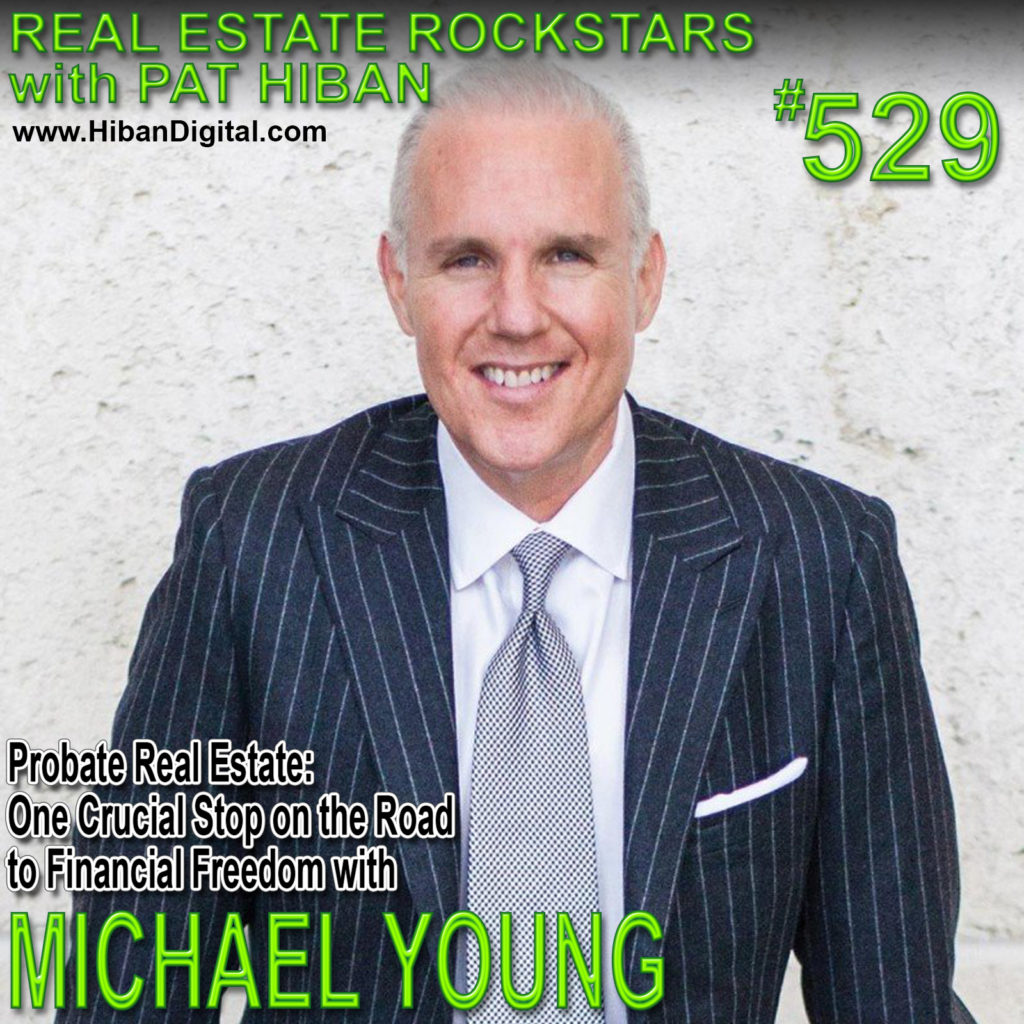 529: Probate Real Estate: One Crucial Stop on the Road to Financial Freedom with Michael Young
