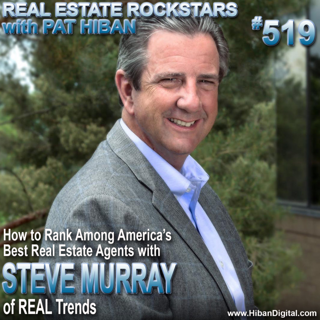 519: How to Rank Among America's Best Real Estate Agents with Steve Murray of REAL Trends