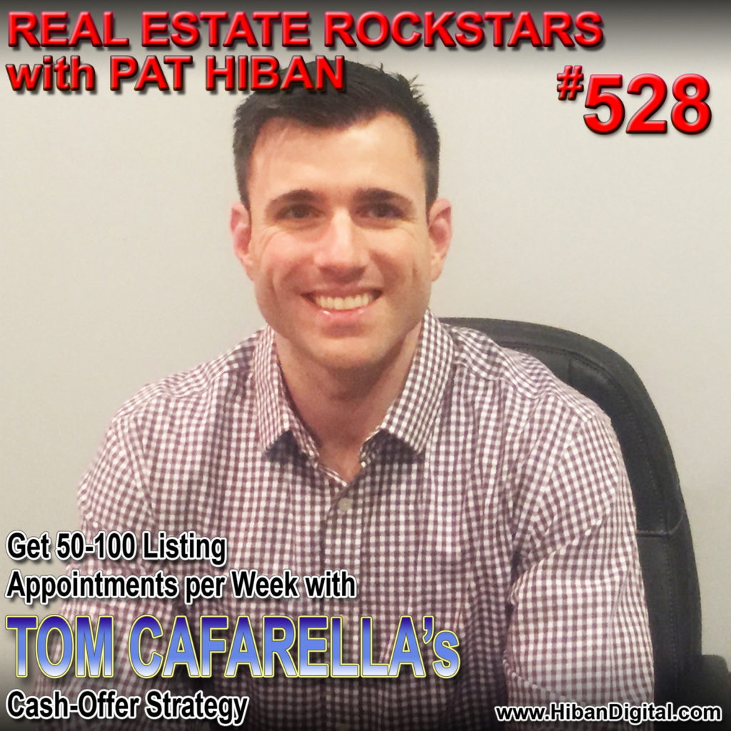 528: Get 50-100 Listing Appointments per Week with Tom Cafarella's Cash-Offer Strategy