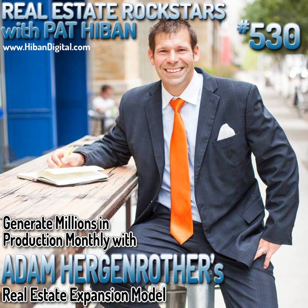 530: Generate Millions in Production Monthly with Adam Hergenrother's Real Estate Expansion Model