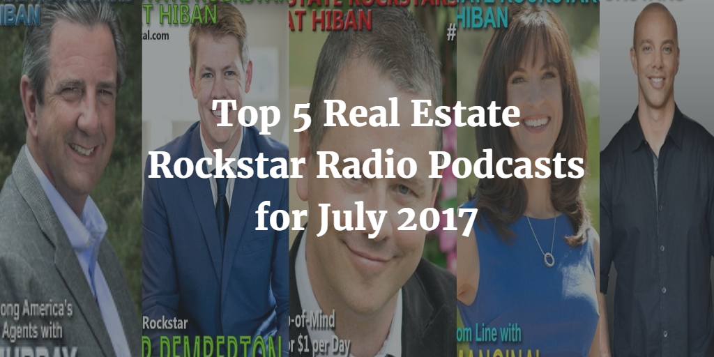 Top 5 Real Estate Rockstar Radio Podcasts for July 2017