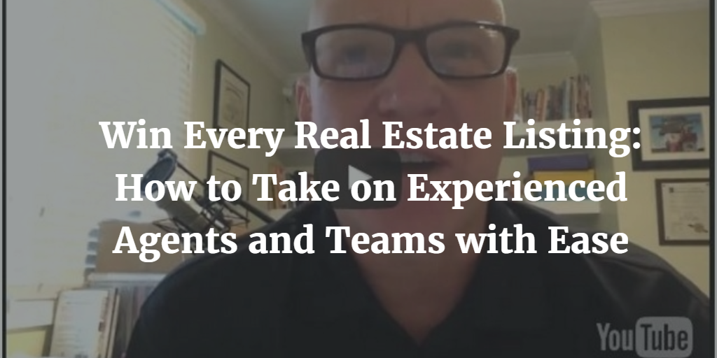 Win Every Real Estate Listing: How to Take on Experienced Agents and Teams with Ease