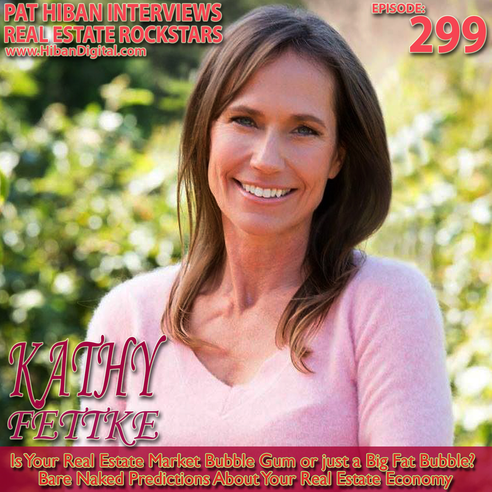 299: Kathy Fettke: Is Your Real Estate Market Bubble Gum or just a Big Fat  Bubble? Bare Naked Predictions About Your Real Estate Economy