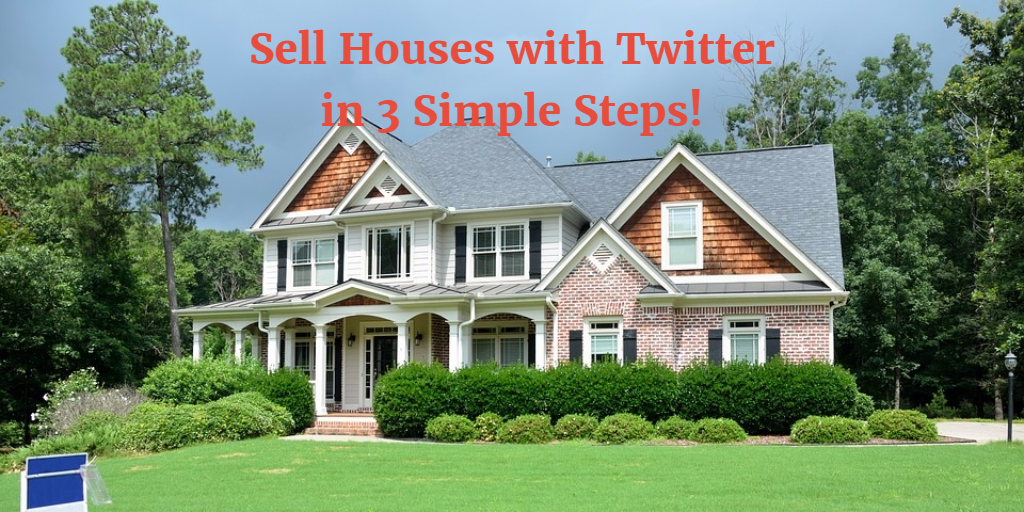 Sell Houses with Twitter in 3 Simple Steps