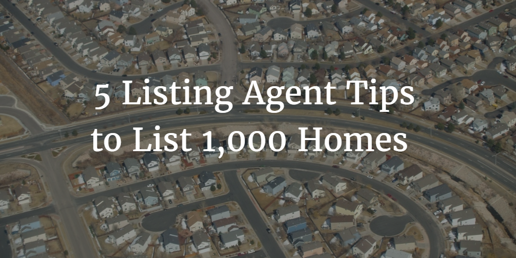 5 Listing Agent Tips that Helped One Agent List One Thousand Houses in 10 Years