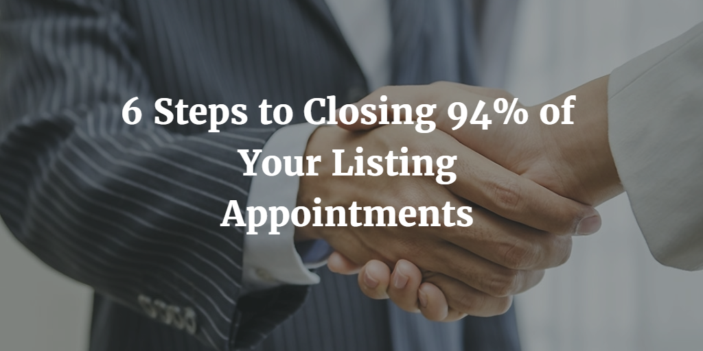 6 Steps to Closing 94% of Your Listing Appointments