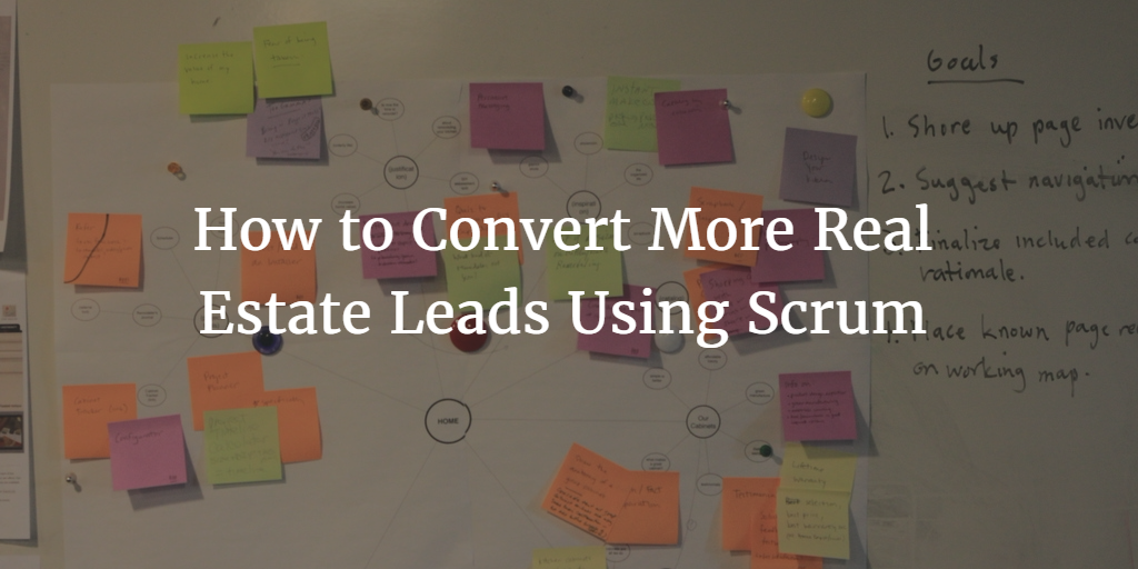 How to Convert Real Estate Leads Using the Scrum Process