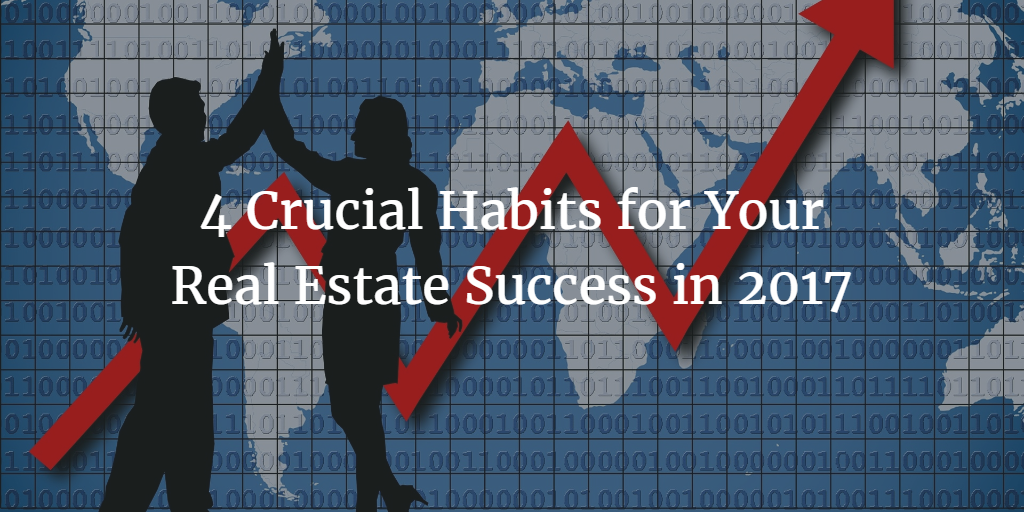 4 Crucial Habits for Your Real Estate Success in 2017