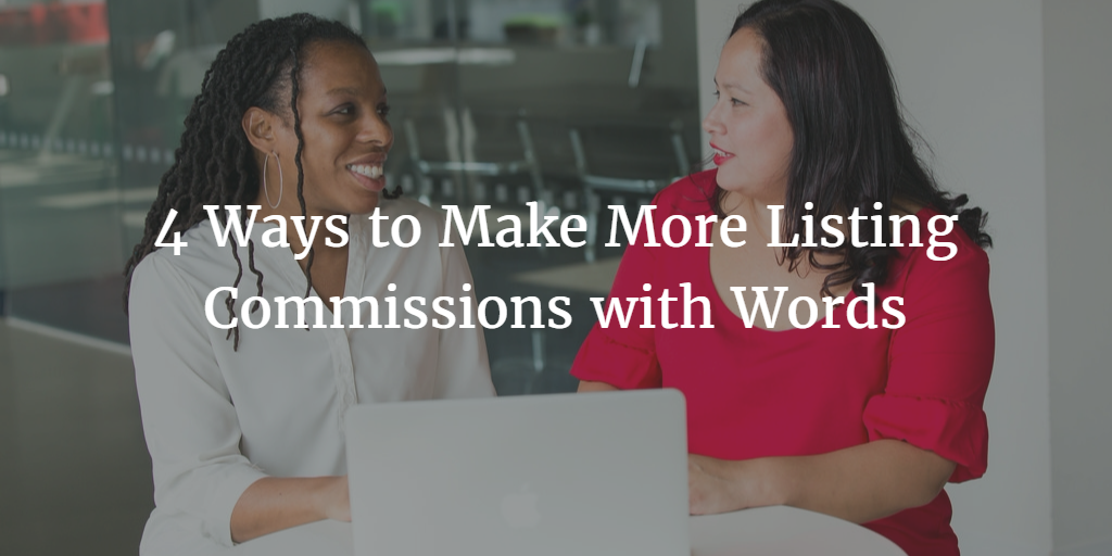4 Ways to Make More Listing Commissions with Words