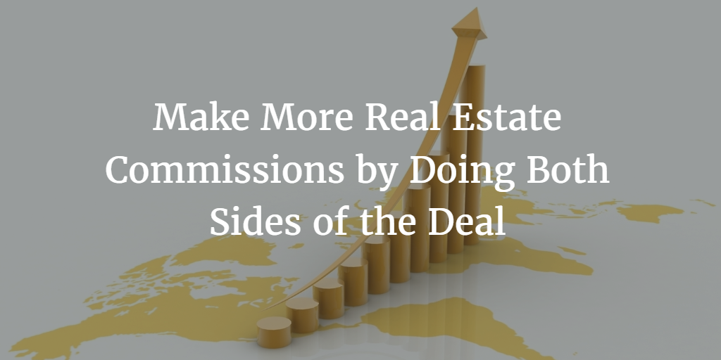 Make More Real Estate Commissions by Doing Both Sides of the Deal