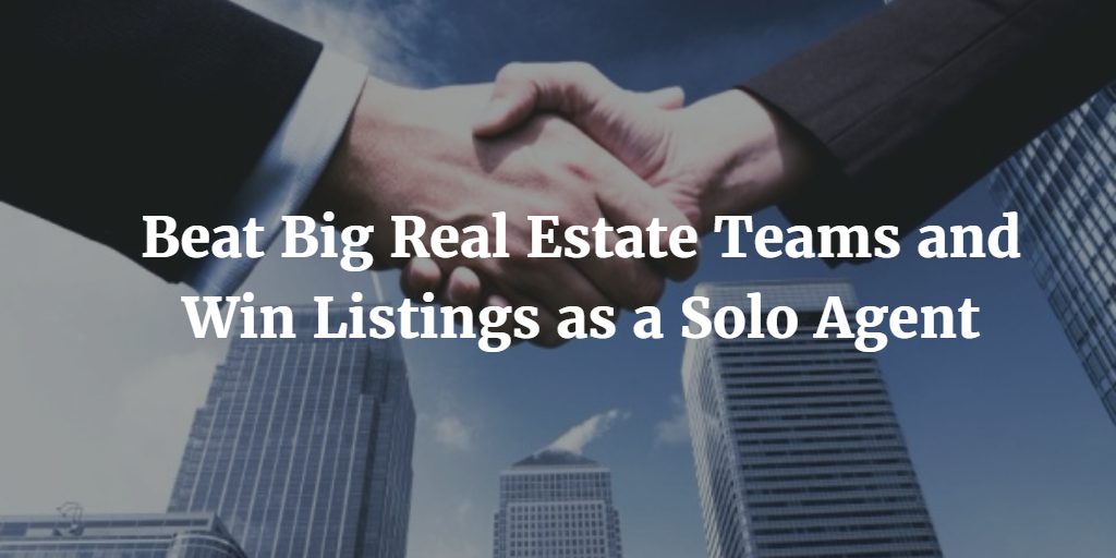 Beat Big Real Estate Teams and Win Listings as a Solo Agent
