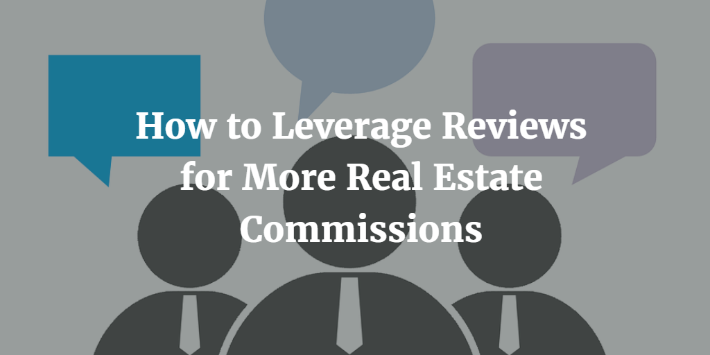 How to Leverage Reviews for More Real Estate Commissions