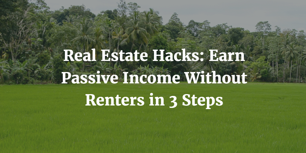 Real Estate Hacks: Earn Passive Income Without Renters in 3 Steps