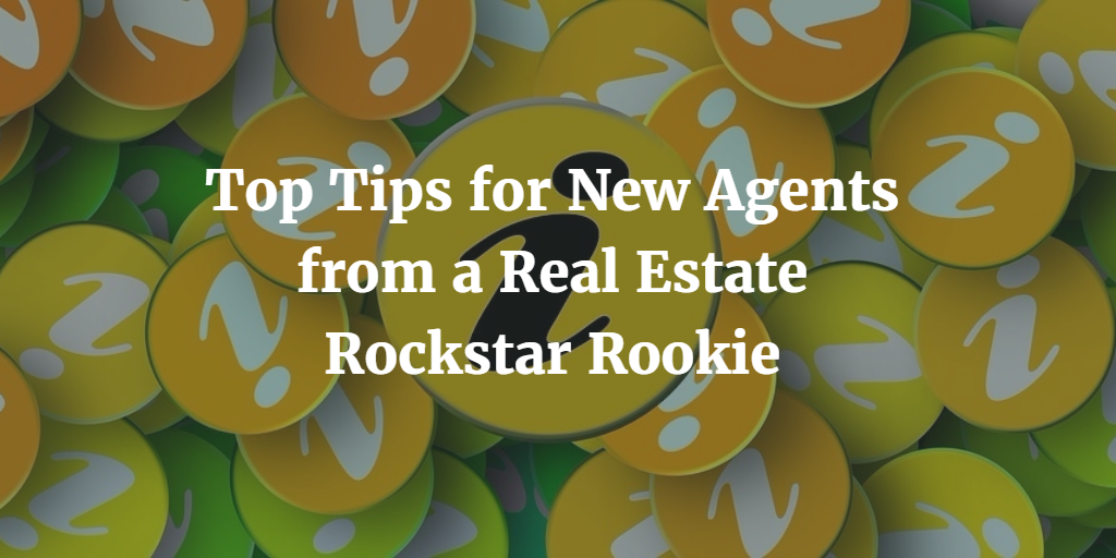 Top Tips for New Agents from a Real Estate Rockstar Rookie
