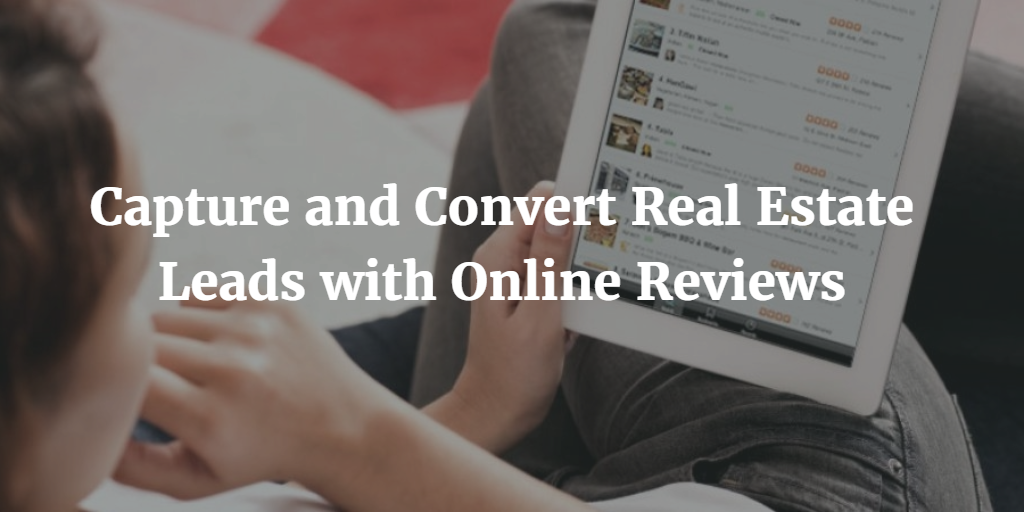 Capture and Convert Real Estate Leads with Online Reviews