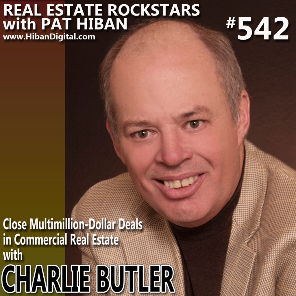 542: Close Multimillion-Dollar Deals in Commercial Real Estate with Charlie Butler