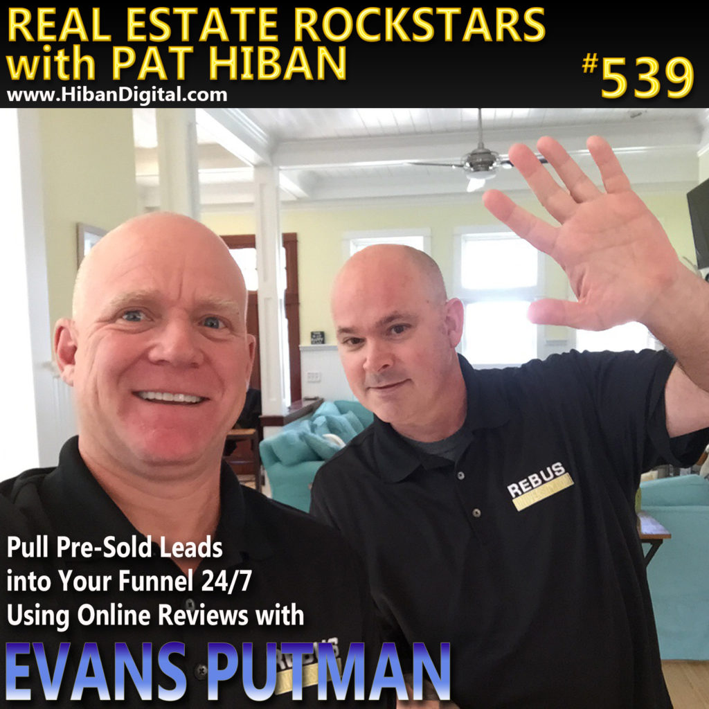 539: Pull Pre-Sold Leads into Your Funnel 24/7 Using Online Reviews with Evans Putman