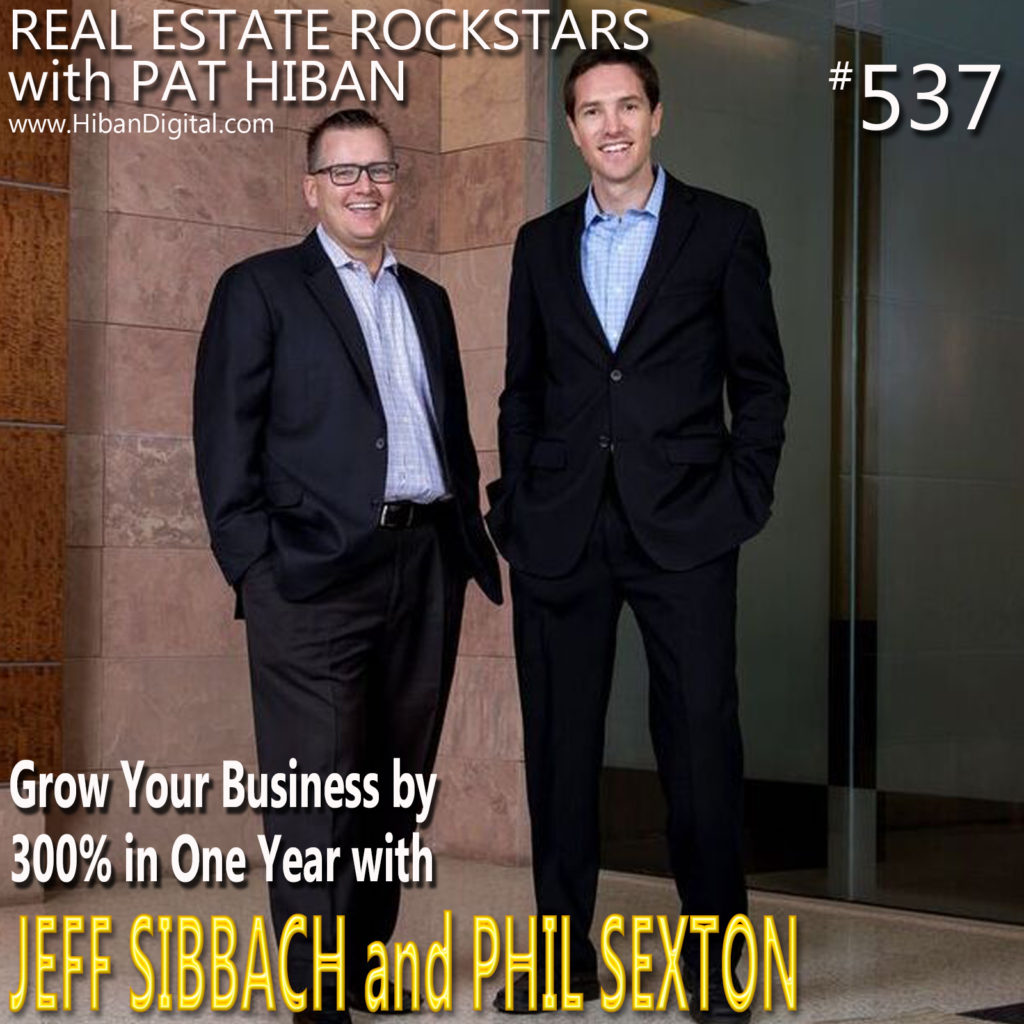 537: Grow Your Business by 300% in One Year with Jeff Sibbach and Phil Sexton