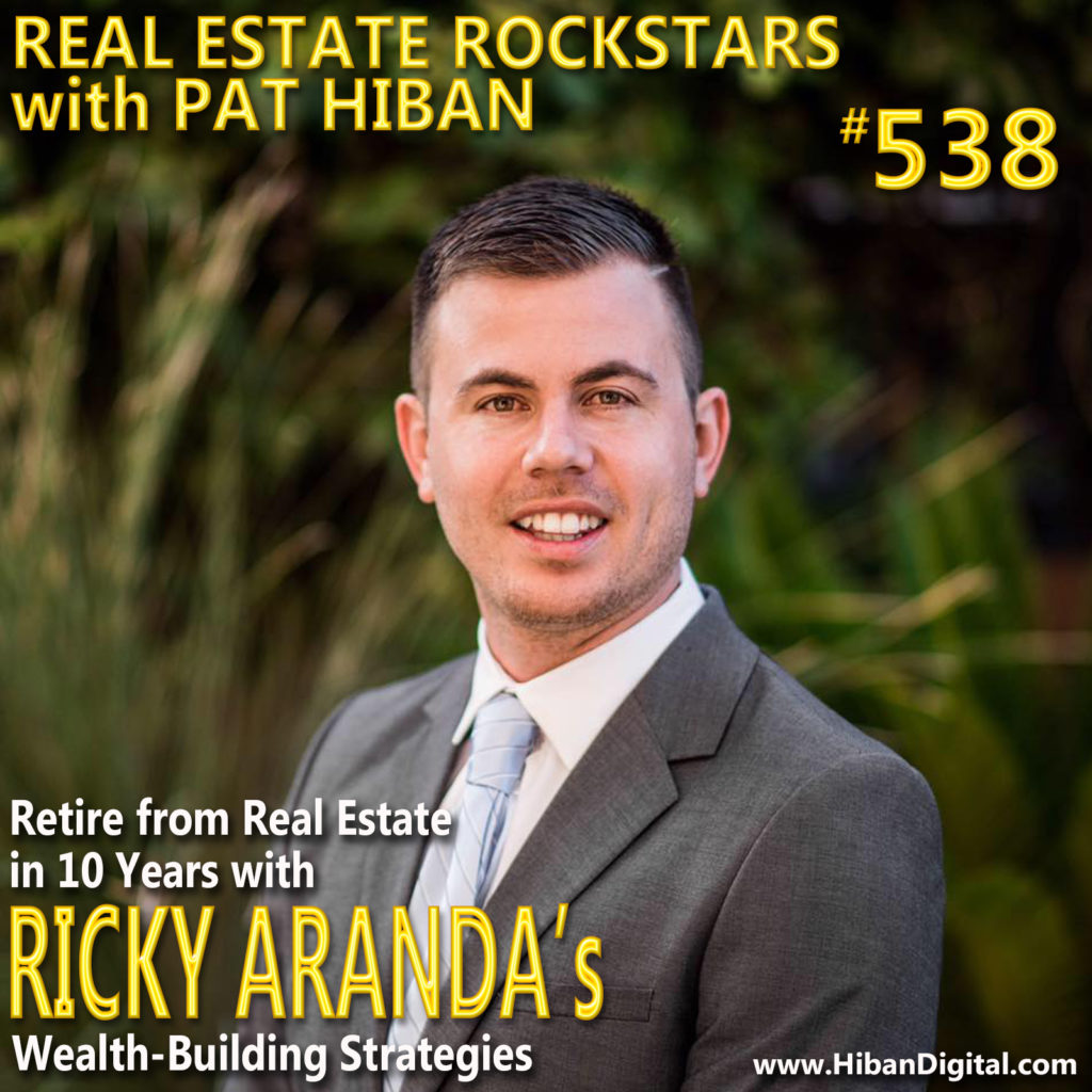 538: Retire from Real Estate in 10 Years with Ricky Aranda's Wealth-Building Strategies