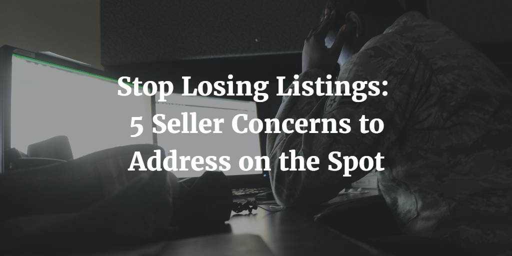Stop Losing Listings: 5 Seller Concerns to Address on the Spot