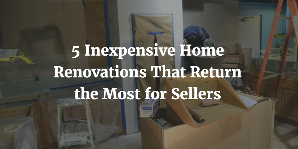 5 Inexpensive Home Renovations That Return the Most for Sellers