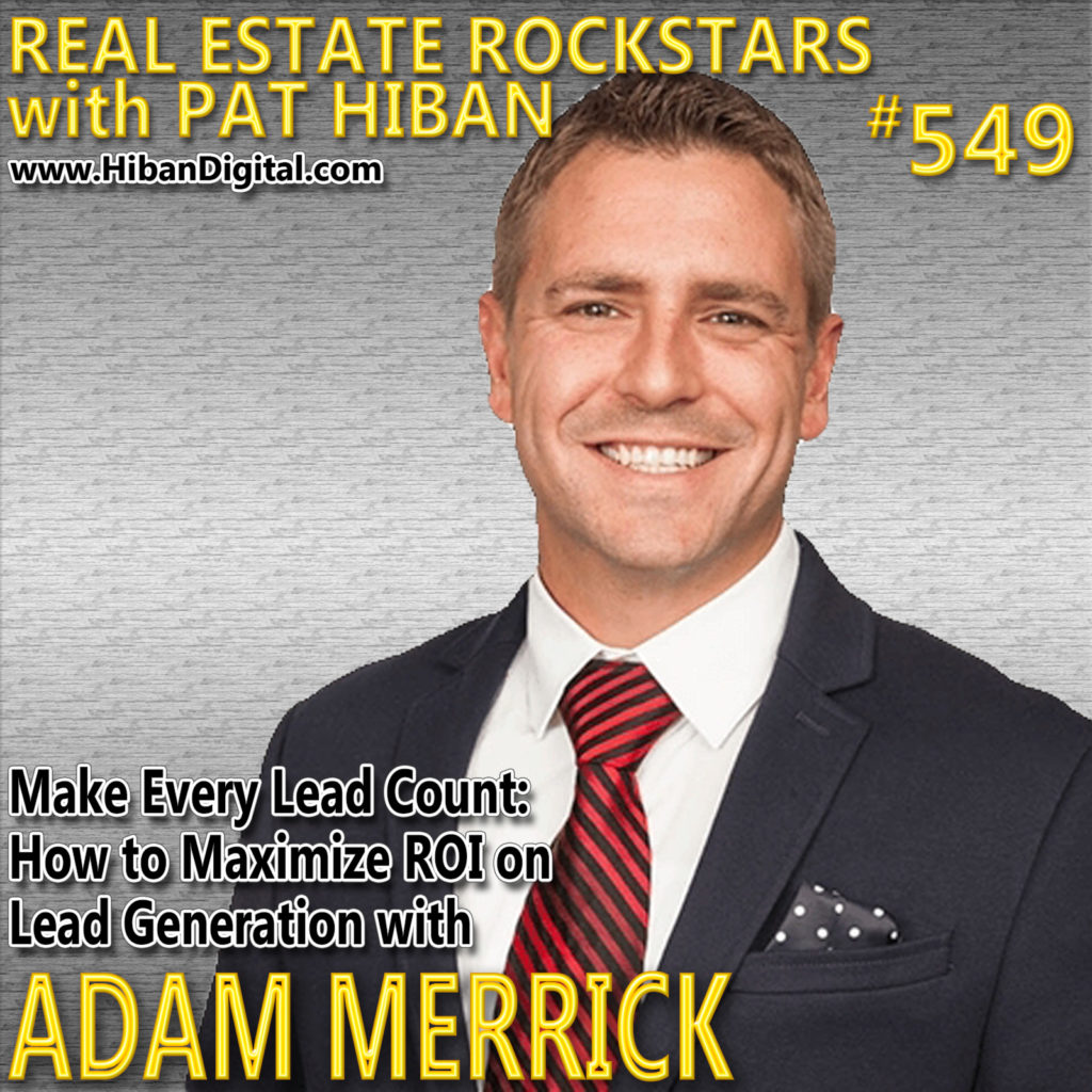 549: Make Every Lead Count: How to Maximize ROI on Lead Generation with Adam Merrick