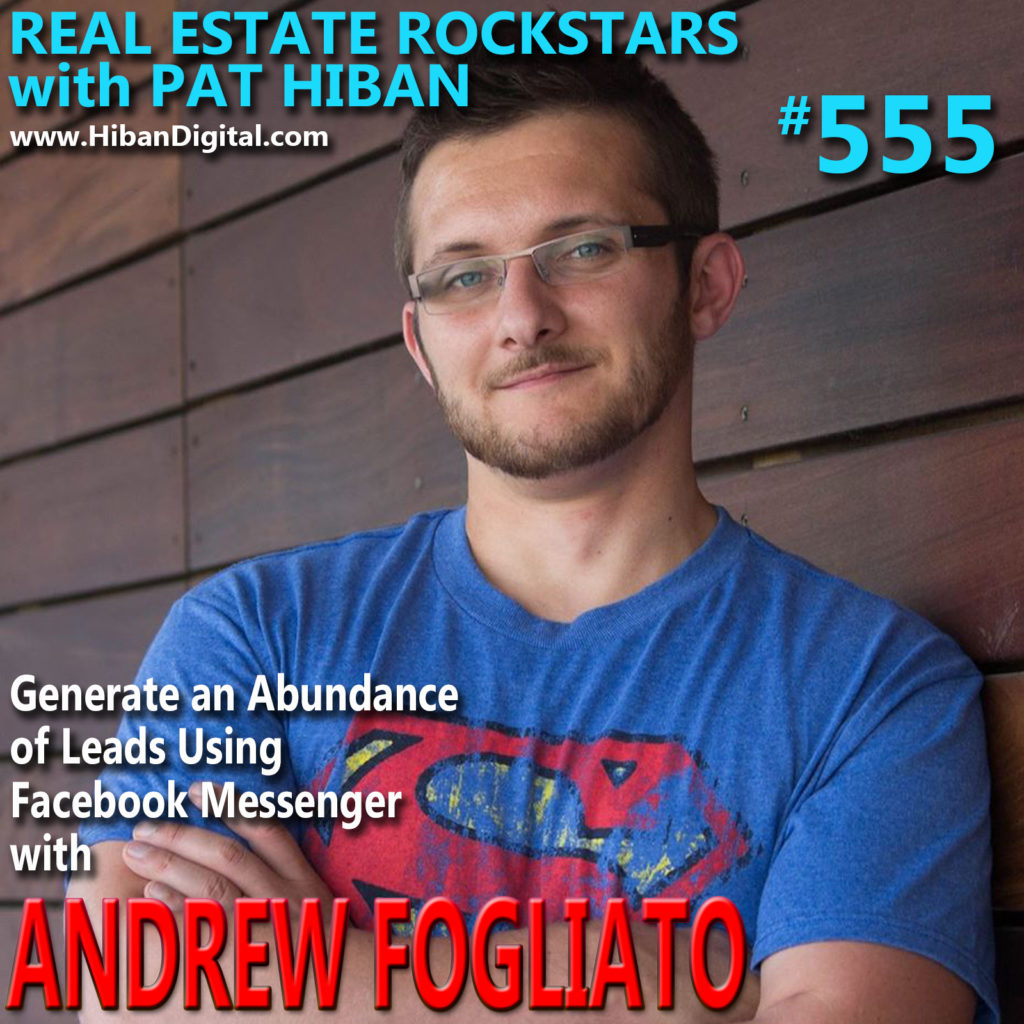 555: Generate an Abundance of Leads Using Facebook Messenger with Andrew Fogliato