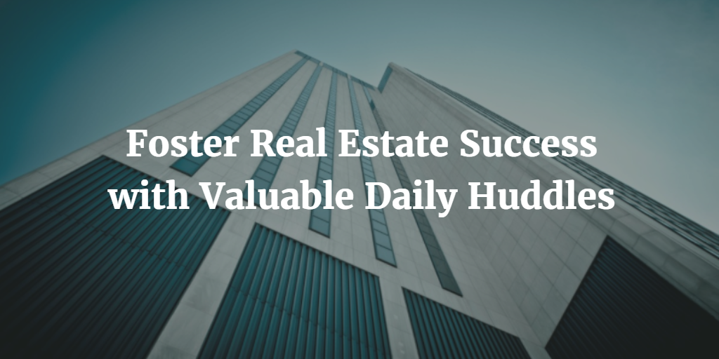 Foster Real Estate Success with Valuable Daily Huddles