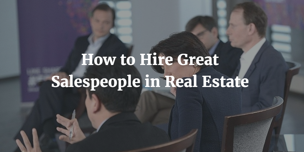 How to Hire Great Salespeople in Real Estate