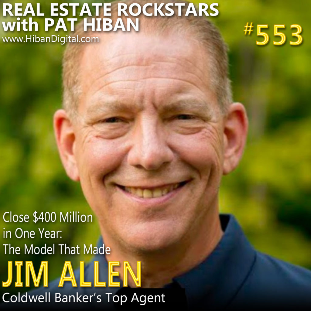 553: Close $400 Million in One Year: The Model That Made Jim Allen Coldwell Banker's Top Agent
