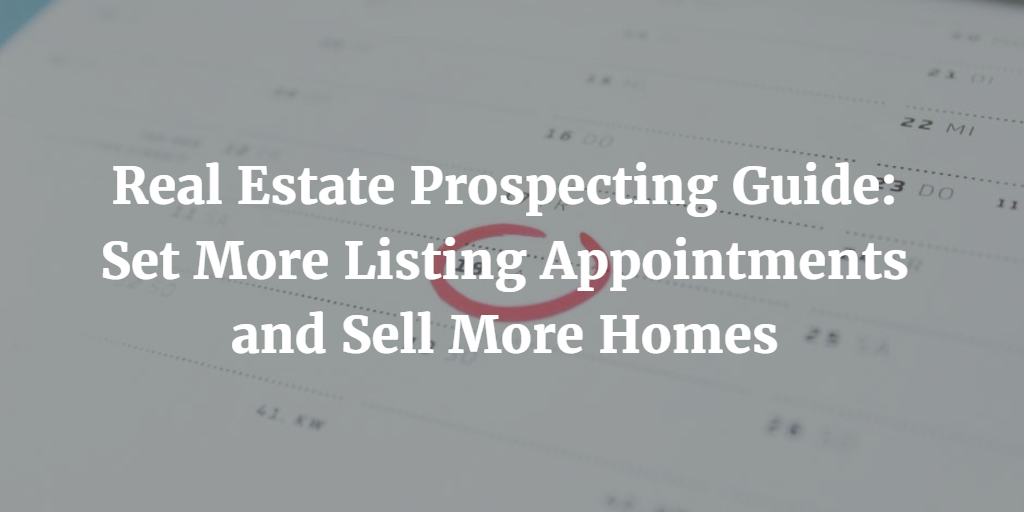 Real Estate Prospecting Guide: Set More Listing Appointments and Sell More Homes