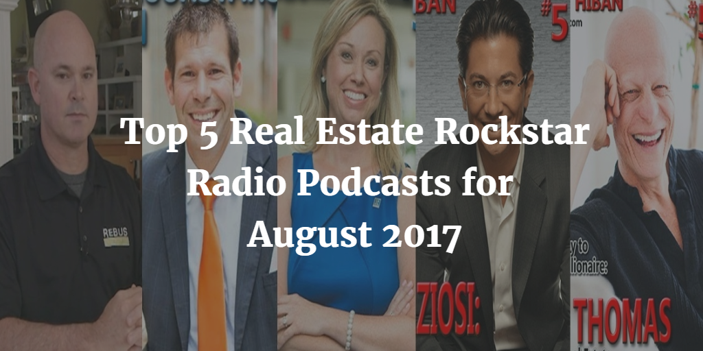 Top 5 Real Estate Rockstar Radio Podcasts for August 2017