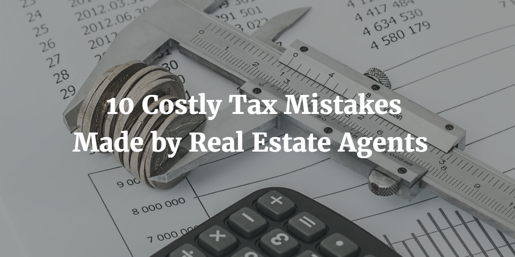 10 Costly Tax Mistakes Made by Real Estate Agents
