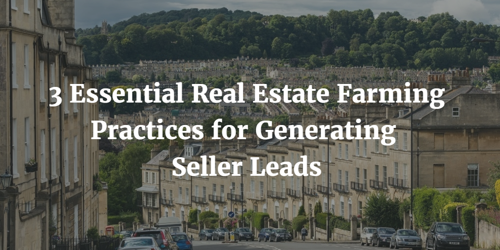 3 Essential Real Estate Farming Practices for Generating Seller Leads