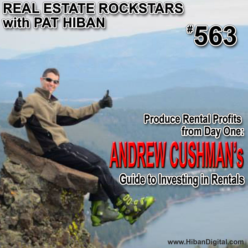 563: Produce Rental Profits from Day One: Andrew Cushman's Guide to Investing in Rentals