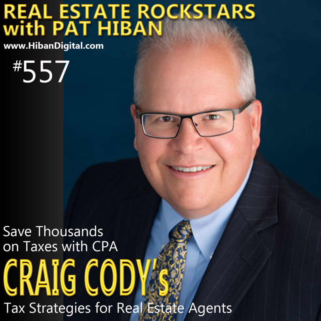 557: Save Thousands on Taxes with CPA Craig Cody's Tax Strategies for Real Estate Agents