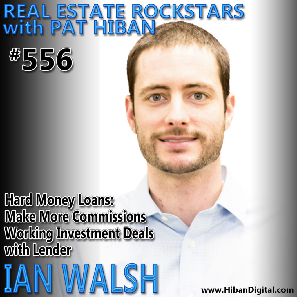 556: Hard Money Loans: Make More Commissions Working Investment Deals with Lender Ian Walsh