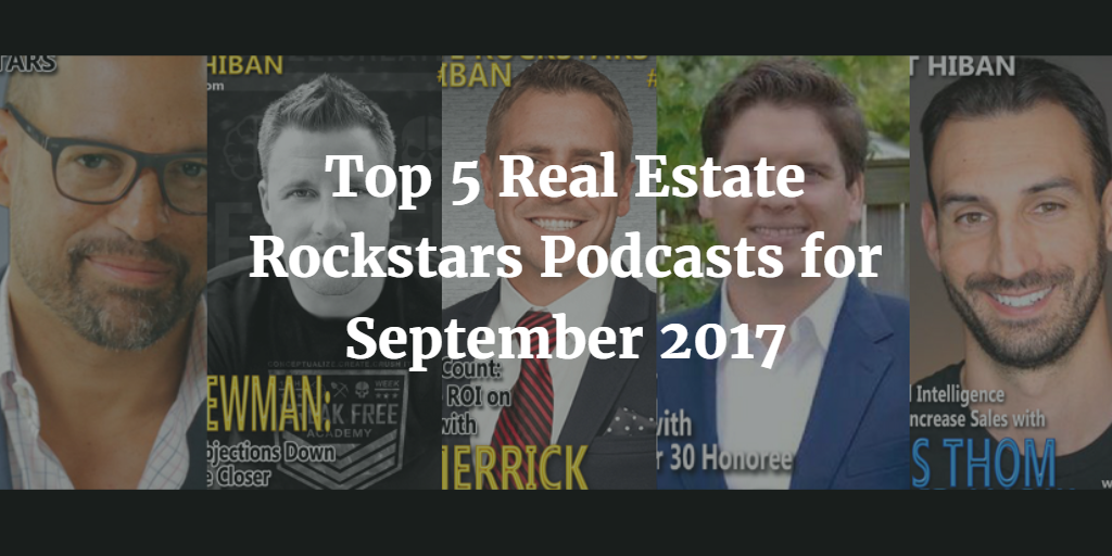 Top 5 Real Estate Rockstars Podcasts for September 2017