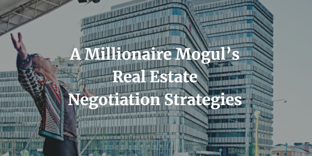 A Millionaire Mogul's Real Estate Negotiation Strategies