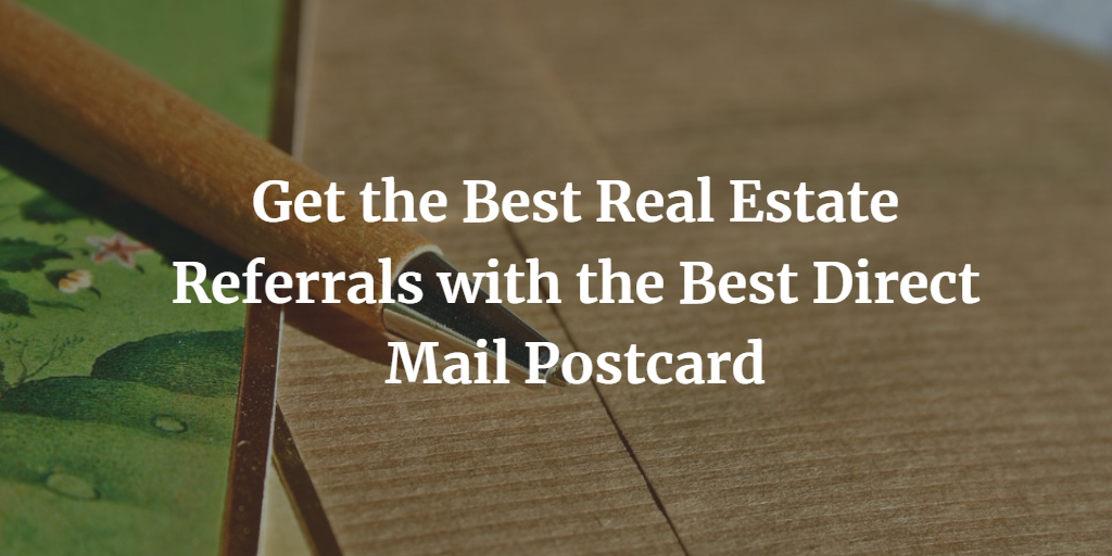 Get the Best Real Estate Referrals with the Best Direct Mail Postcard