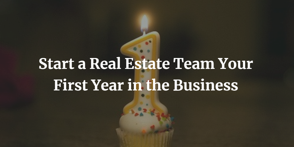 Start a Real Estate Team Your First Year in the Business