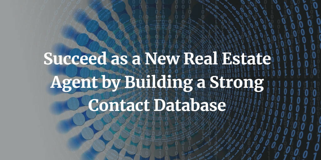 Succeed as a New Real Estate Agent by Building a Strong Contact Database