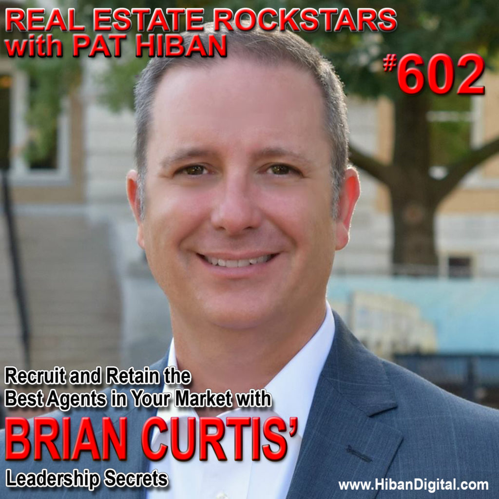 602: Recruit and Retain the Best Agents in Your Market with Brian Curtis' Leadership Secrets