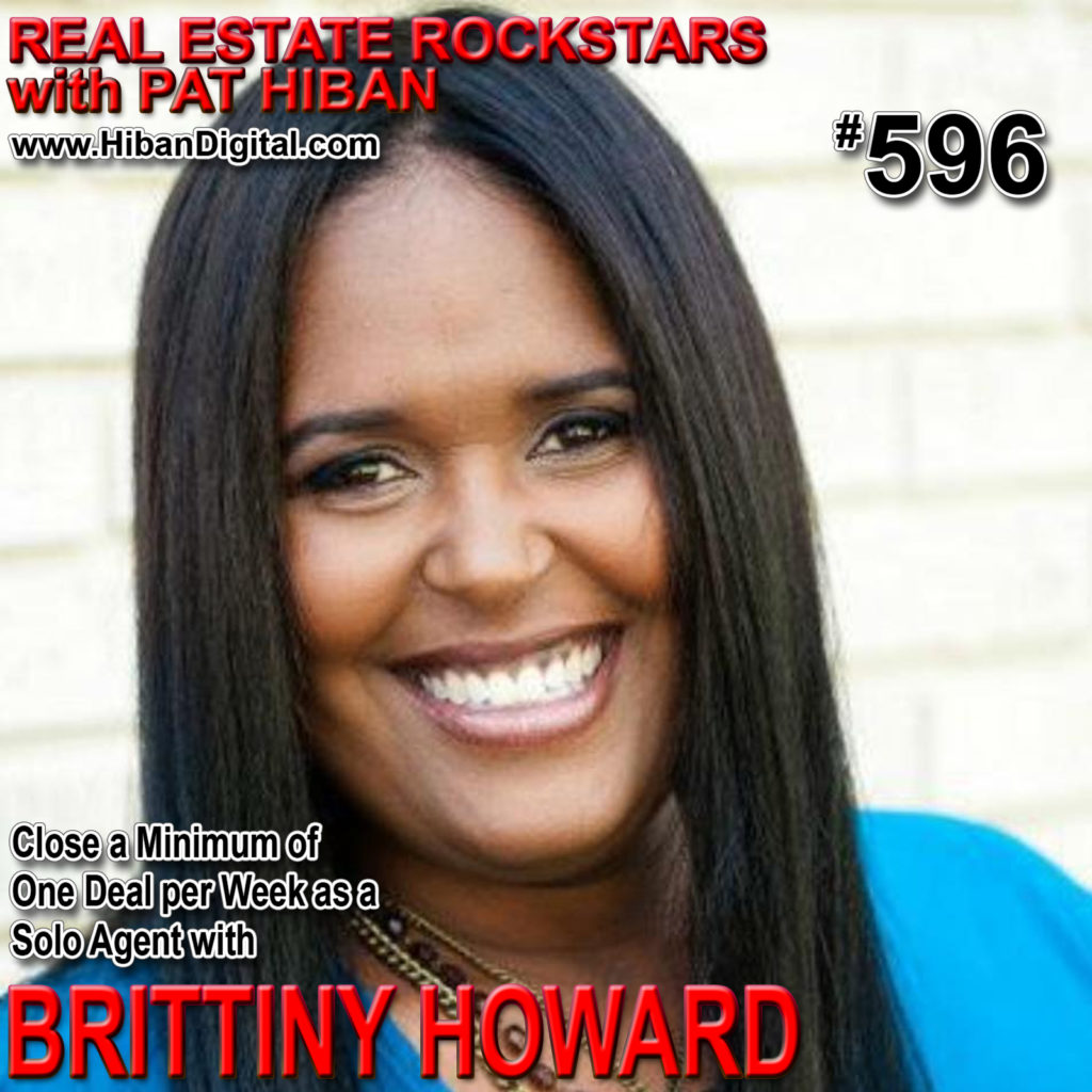 596: Close a Minimum of One Deal per Week as a Solo Agent with Brittiny Howard