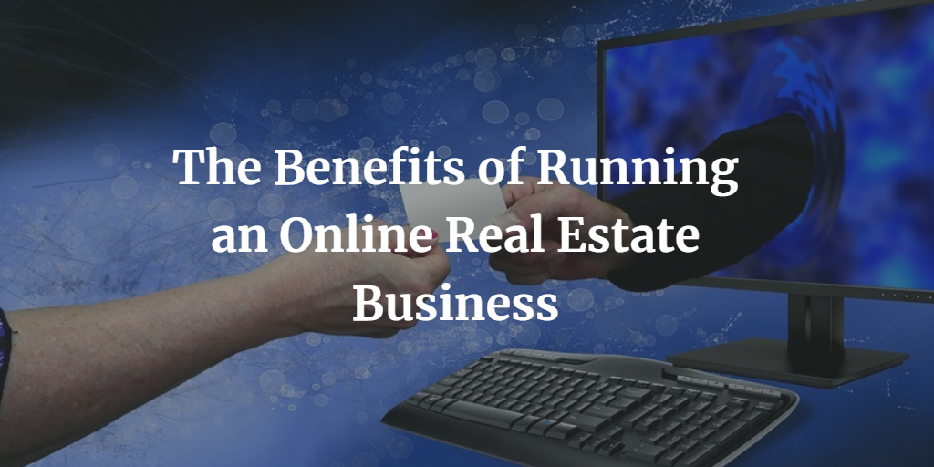 The Benefits of Running an Online Real Estate Business