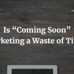 Is Coming Soon Marketing a Waste of Time