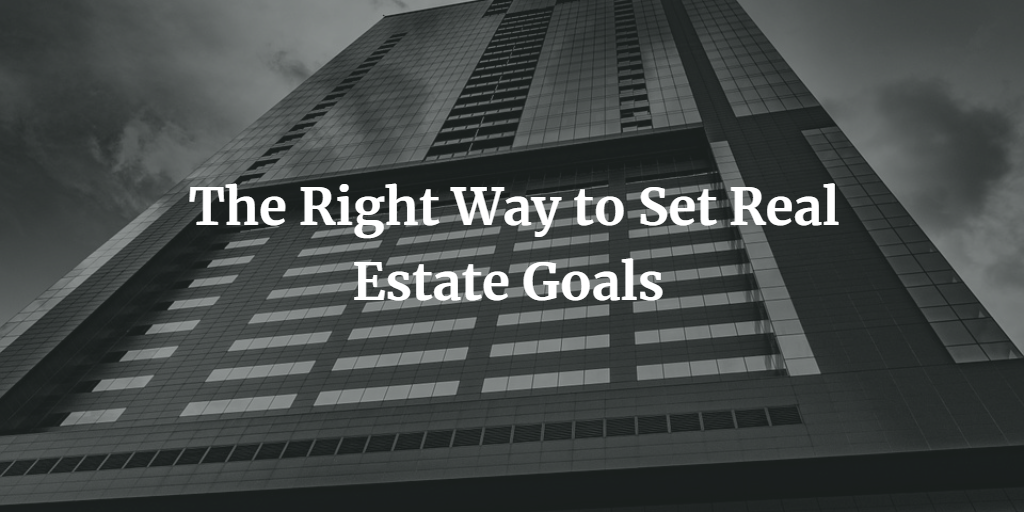 The Right Way to Set Real Estate Goals