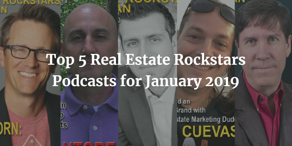 Top 5 Real Estate Rockstars Podcasts for January 2019